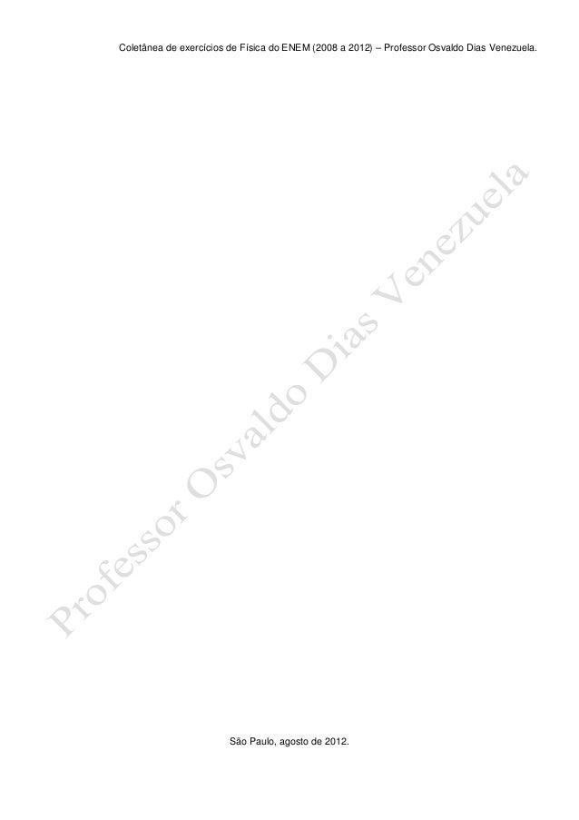 Coletânea de exercícios de Física do ENEM (2008 a 2012) – Professor Osvaldo Dias Venezuela.1São Paulo, agosto de 2012.