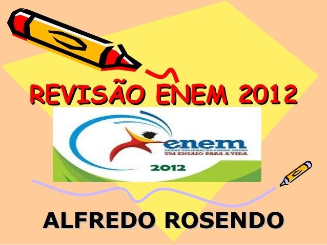 REVISÃO ENEM 2012ALFREDO ROSENDO