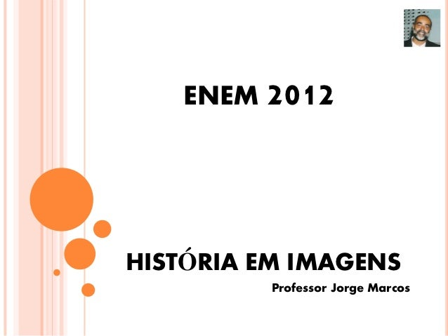 ENEM 2012HISTÓRIA EM IMAGENS          Professor Jorge Marcos