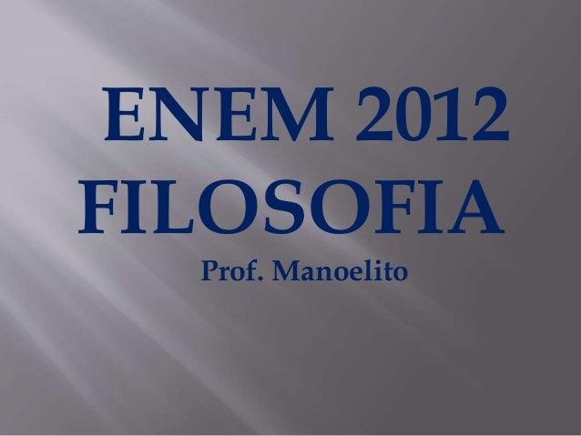 ENEM 2012 FILOSOFIA Prof. Manoelito