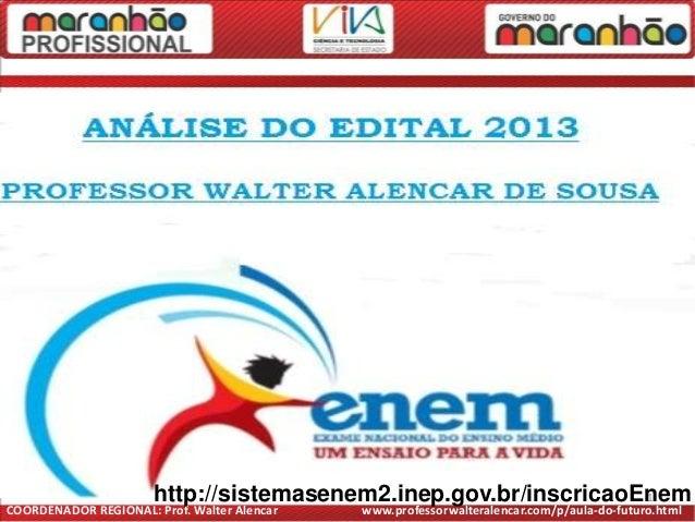 COORDENADOR REGIONAL: Prof. Walter Alencar www.professorwalteralencar.com/p/aula-do-futuro.html1http://sistemasenem2.inep....