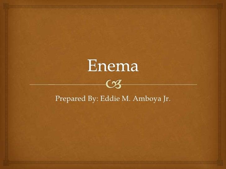 Prepared By: Eddie M. Amboya Jr.