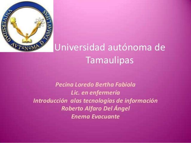 Universidad autónoma deTamaulipasPecina Loredo Bertha FabiolaLic. en enfermeríaIntroducción alas tecnologías de informació...