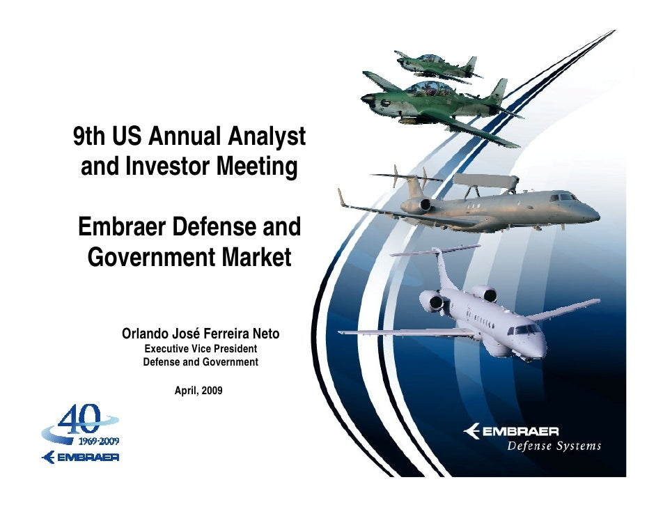 9th US Annual Analyst  and Investor Meeting  Embraer Defense and  Government Market      Orlando José Ferreira Neto       ...