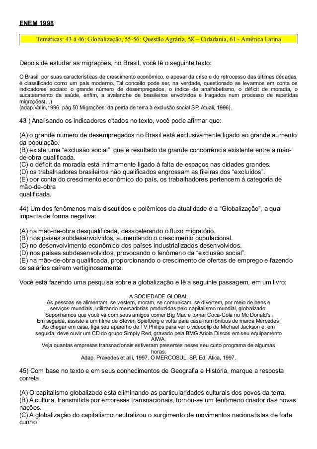 ENEM 1998       Temáticas: 43 à 46: Globalização, 55-56: Questão Agrária, 58 – Cidadania, 61 - América LatinaDepois de est...