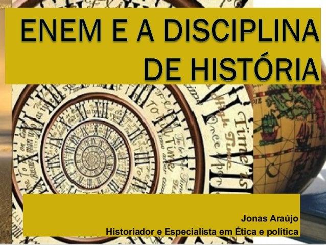 Jonas AraújoHistoriador e Especialista em Ética e política