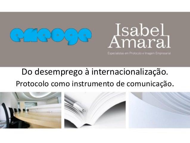 Do desemprego à internacionalização.Protocolo como instrumento de comunicação.