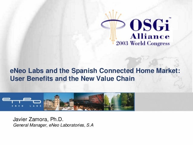 eNeo Labs and the Spanish Connected Home Market: User Benefits and the New Value Chain Javier Zamora, Ph.D. General Manage...