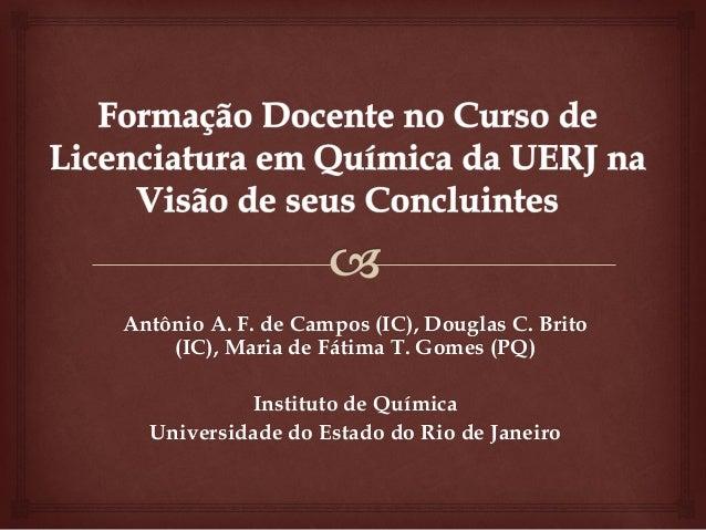 Antônio A. F. de Campos (IC), Douglas C. Brito    (IC), Maria de Fátima T. Gomes (PQ)           Instituto de Química  Univ...