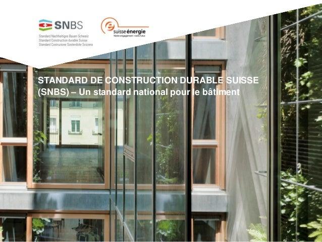 STANDARD DE CONSTRUCTION DURABLE SUISSE (SNBS) – Un standard national pour le bâtiment