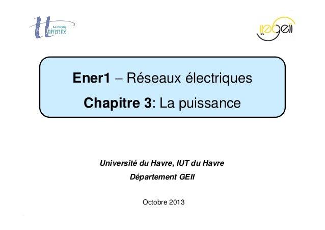 Chapitre 3 − La puissance Page 1 / 42 Octobre 2013 Ener1 − Réseaux électriques Chapitre 3: La puissance Université du Havr...
