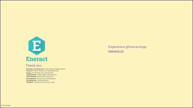 Experience @EneractApp: eneract.co  Thank you. Business Development: Cathy Wang (@cathycracks)! Product: Patrick Neeman (@...