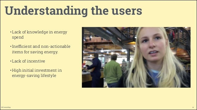 Understanding the users • Lack of knowledge in energy spend • Inefficient and non-actionable items for saving energy. • Lac...