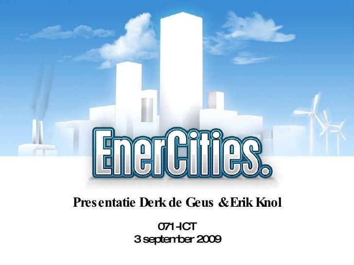 Presentatie Derk de Geus & Erik Knol 071-ICT 3 september 2009