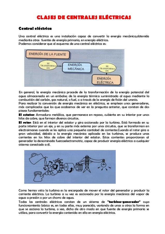 CLASES DE CENTRALES ELÉCTRICAS Central eléctrica Una central eléctrica es una instalación capaz de convertir la energía me...