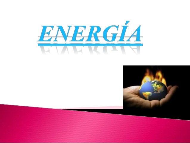  Enfísica, «energía» se define como la capacidad para realizar un trabajo.