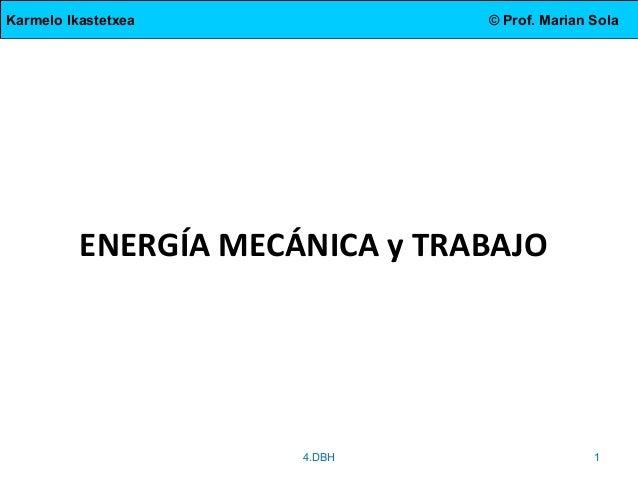 Karmelo Ikastetxea  © Prof. Marian Sola  ENERGÍA MECÁNICA y TRABAJO  4.DBH  1