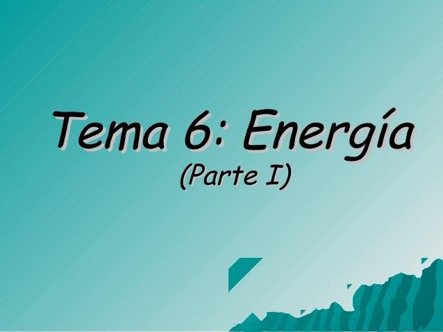 Tema 6: EnergíaTema 6: Energía (Parte I)(Parte I)