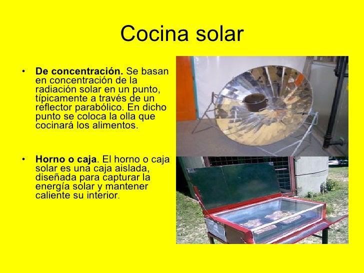 Cocina solar <ul><li>De concentración.  Se basan en concentración de la radiación solar en un punto, típicamente a través ...