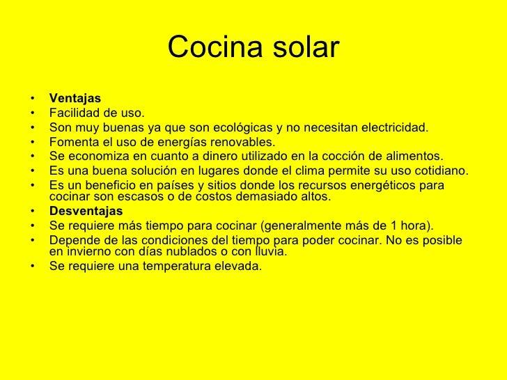Cocina solar <ul><li>Ventajas </li></ul><ul><li>Facilidad de uso.  </li></ul><ul><li>Son muy buenas ya que son ecológicas ...
