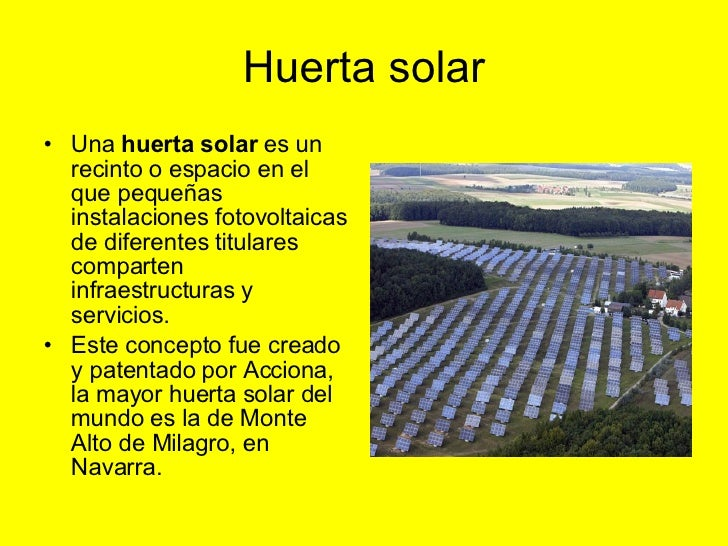 Huerta solar <ul><li>Una  huerta solar  es un recinto o espacio en el que pequeñas instalaciones fotovoltaicas de diferent...
