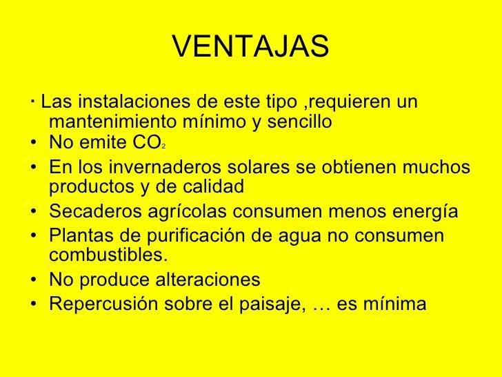 VENTAJAS <ul><li>·  Las instalaciones de este tipo ,requieren un mantenimiento mínimo y sencillo </li></ul><ul><li>No emit...