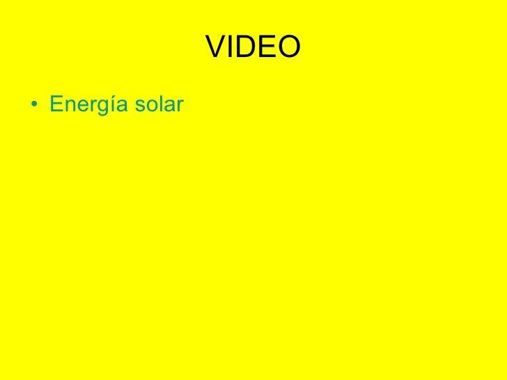 VIDEO <ul><li>Energía solar </li></ul>