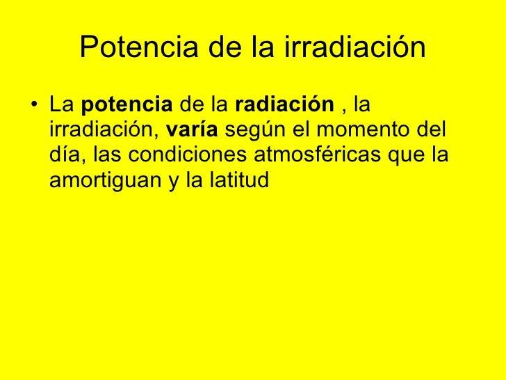 Potencia de la irradiación <ul><li>La  potencia  de la  radiación  , la irradiación,  varía  según el momento del día, las...