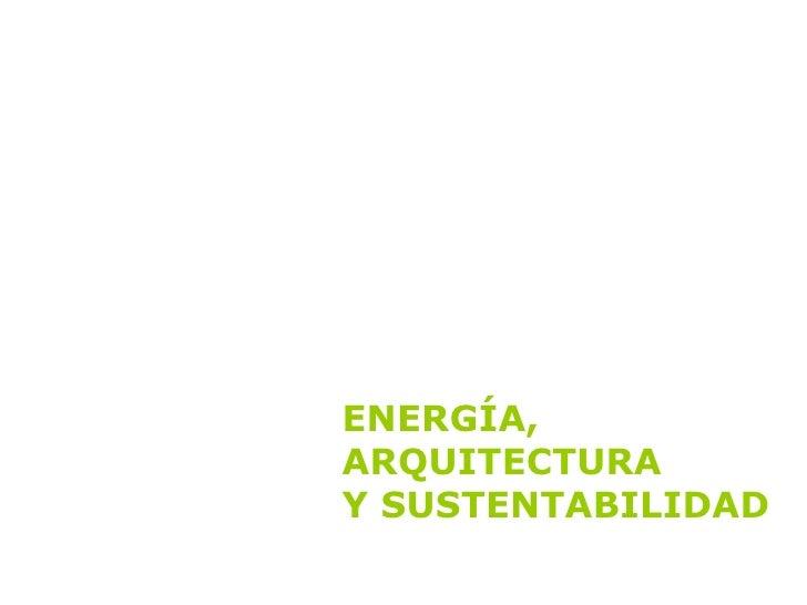 ENERGÍA,  ARQUITECTURA  Y SUSTENTABILIDAD