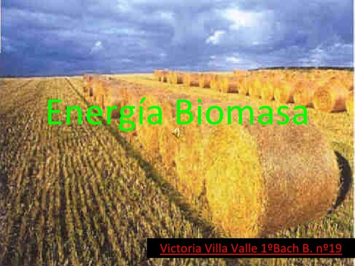 Energía Biomasa Victoria Villa Valle 1ºBach B. nº19