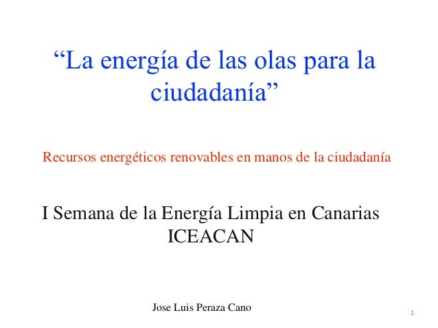 """1 Recursos energéticos renovables en manos de la ciudadanía I Semana de la Energía Limpia en Canarias ICEACAN """"La energía ..."""