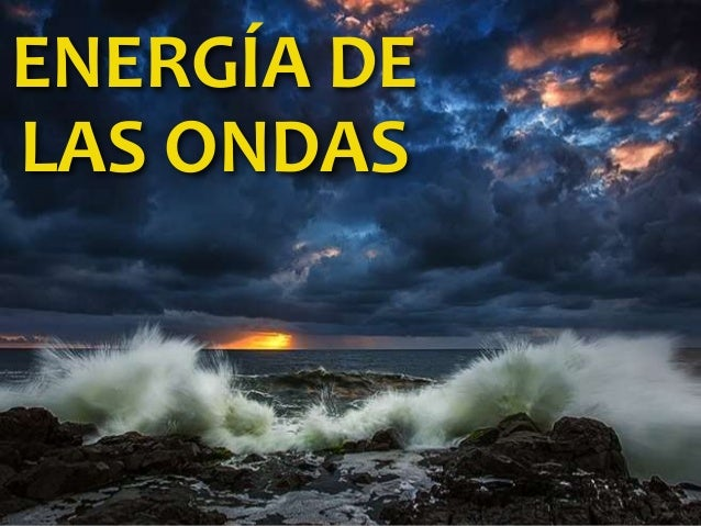 ENERGÍA DE LAS ONDAS