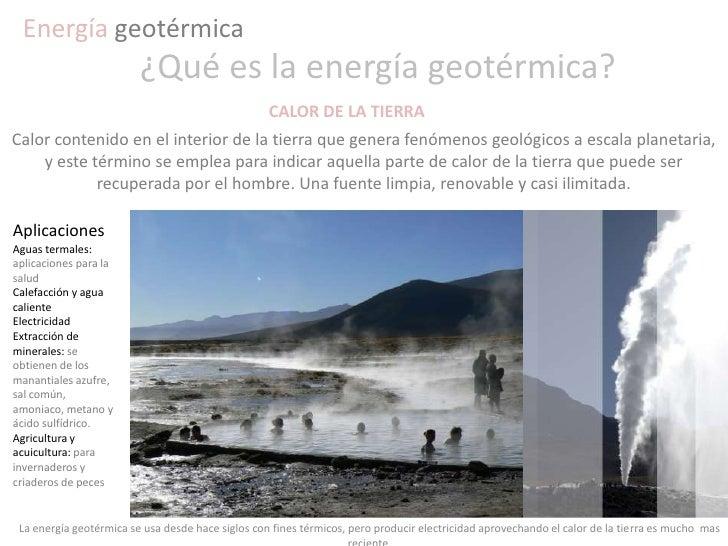 Energía geotérmica<br />¿Qué es la energía geotérmica? <br />CALOR DE LA TIERRA<br />Calor contenido en el interior de la ...