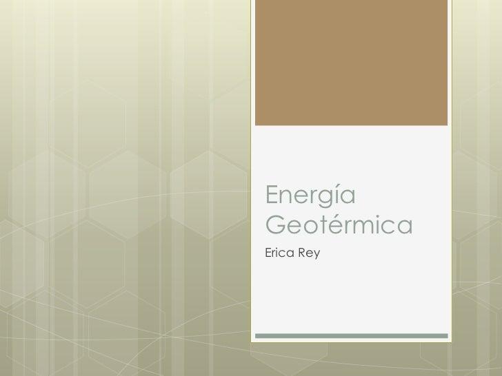 EnergíaGeotérmicaErica Rey