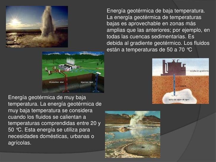 Energía geotérmica de baja temperatura.                                        La energía geotérmica de temperaturas      ...