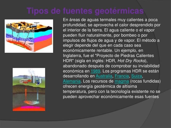 Tipos de fuentes geotérmicas        En áreas de aguas termales muy calientes a poca        profundidad, se aprovecha el ca...