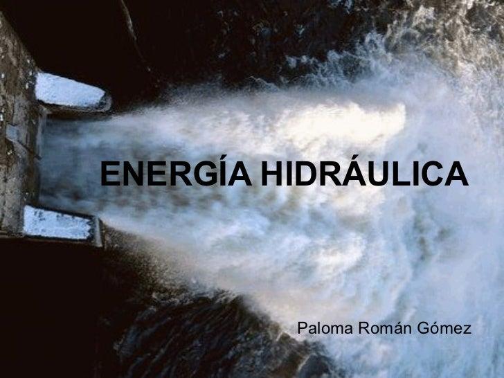 ENERGÍA HIDRÁULICA Paloma Román Gómez
