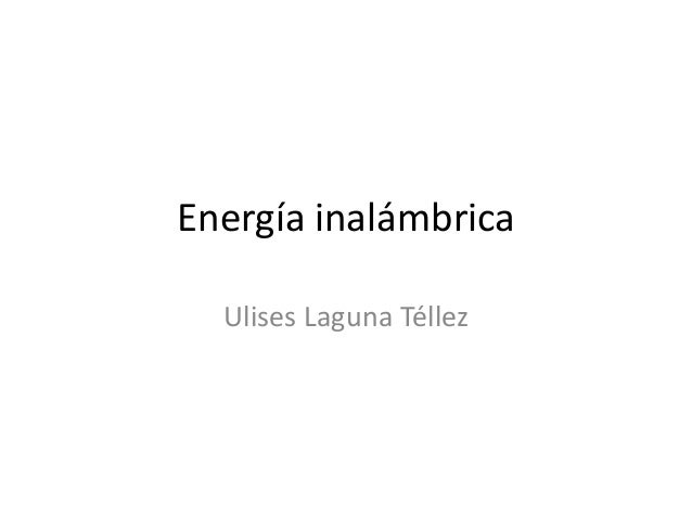 Energía inalámbrica Ulises Laguna Téllez