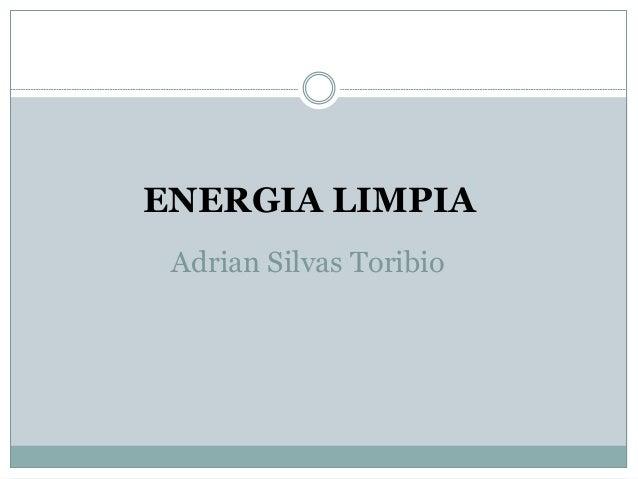 Adrian Silvas Toribio ENERGIA LIMPIA