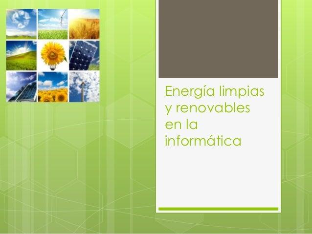 Energía limpias y renovables en la informática