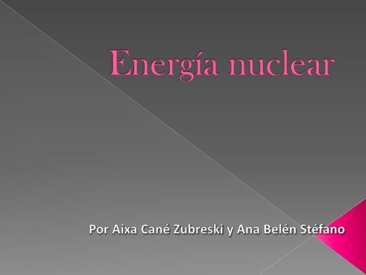    La energía nuclear o energía atómica es la energía que se libera espontánea o    artificialmente en las reacciones nuc...