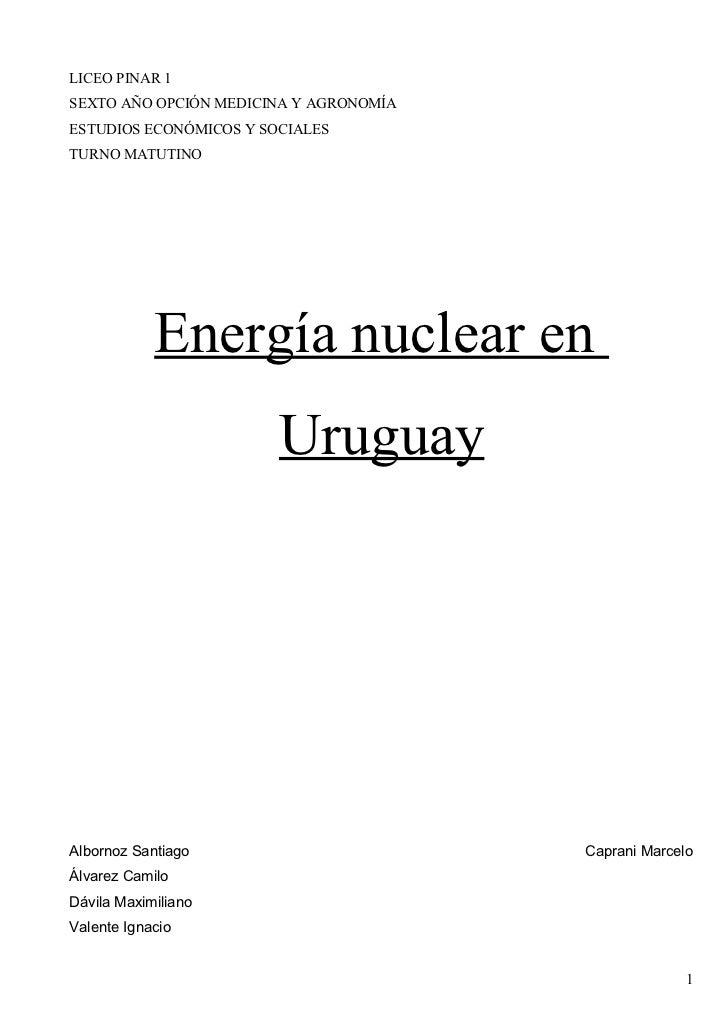 LICEO PINAR 1SEXTO AÑO OPCIÓN MEDICINA Y AGRONOMÍAESTUDIOS ECONÓMICOS Y SOCIALESTURNO MATUTINO            Energía nuclear ...