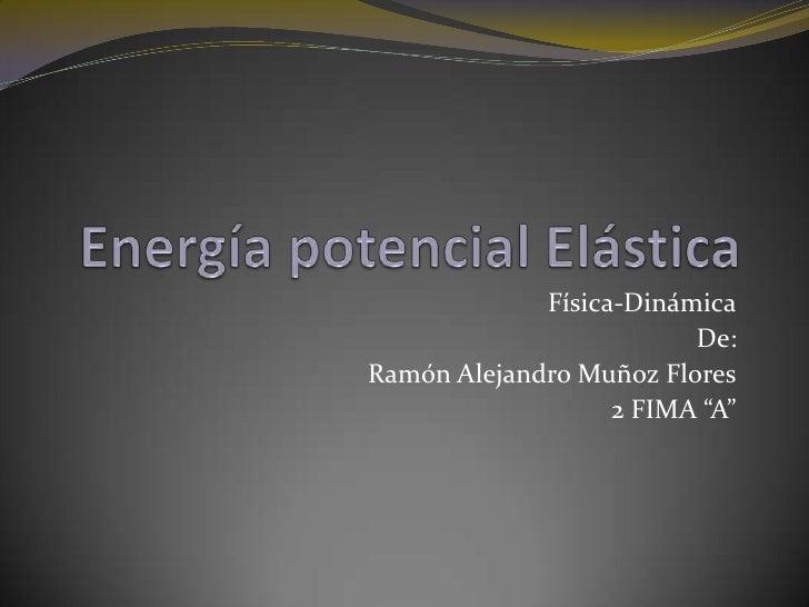 "Física-Dinámica                         De:Ramón Alejandro Muñoz Flores                   2 FIMA ""A"""