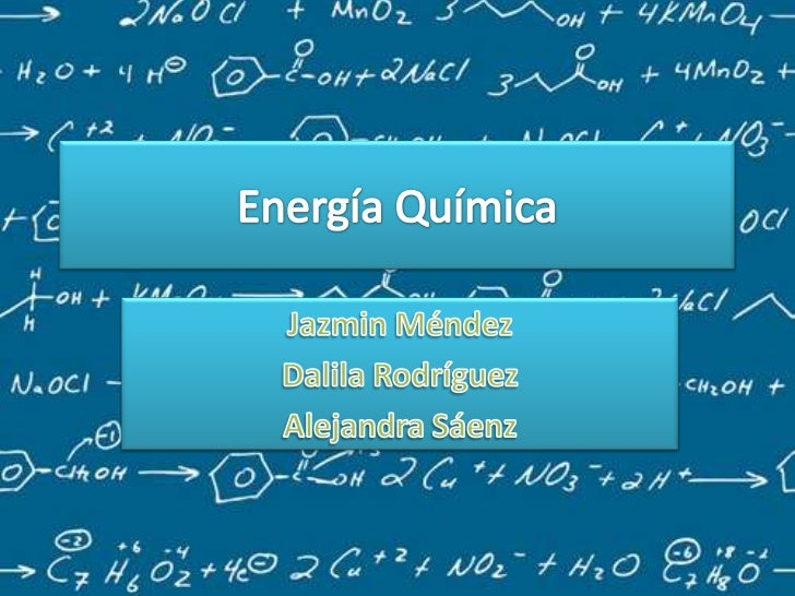 Energía Química<br />Jazmin Méndez<br />Dalila Rodríguez<br />Alejandra Sáenz<br />