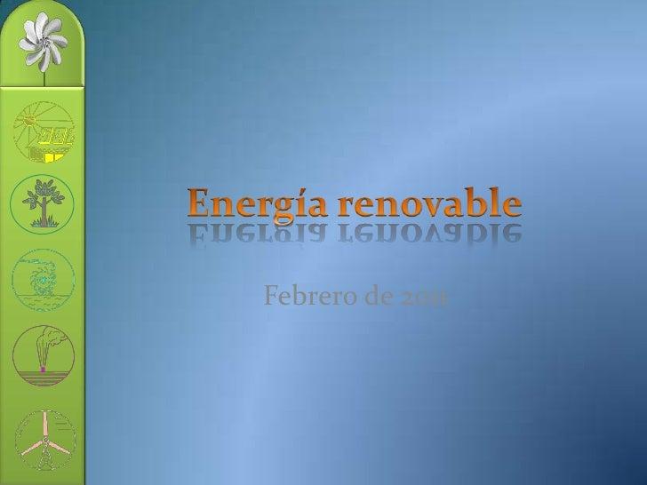 Energía renovable<br />Febrero de 2011<br />