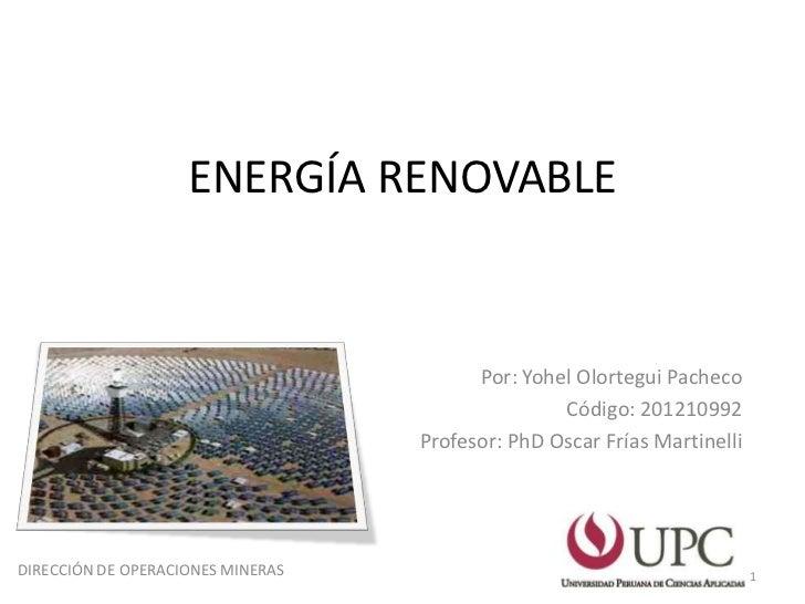 ENERGÍA RENOVABLE                                         Por: Yohel Olortegui Pacheco                                    ...