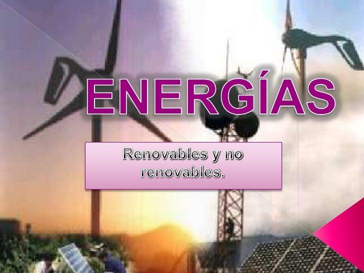 ENERGÍAS<br />Renovables y no renovables.<br />