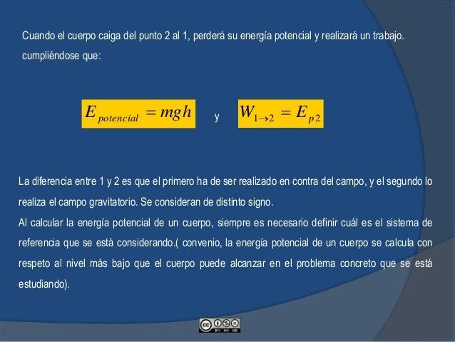 Si queremos calcular el aumento de energía potencial experimentado por un cuerpo cuando dicho cuerpo se sube desde el punt...