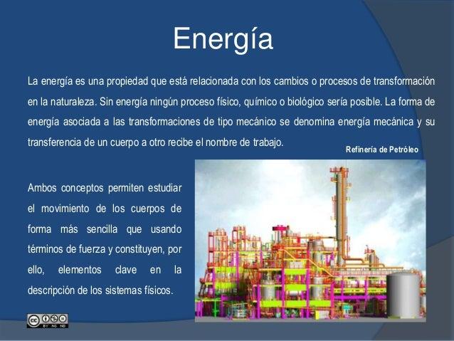 Energía La energía es una propiedad que está relacionada con los cambios o procesos de transformación en la naturaleza. Si...