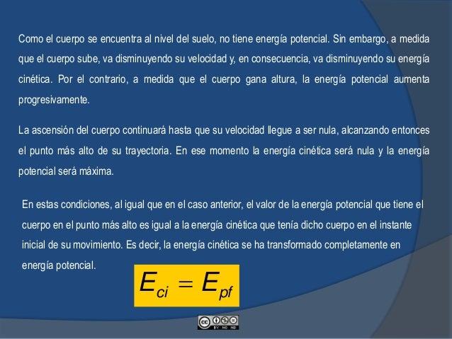 La energía mecánica total de dicho cuerpo viene dada por la suma sus energías cinética y potencial: En cada punto del reco...